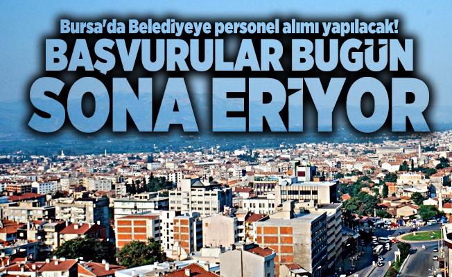 Bursa'da Belediyeye personel alımı yapılacak! Başvurular bugün sona eriyor