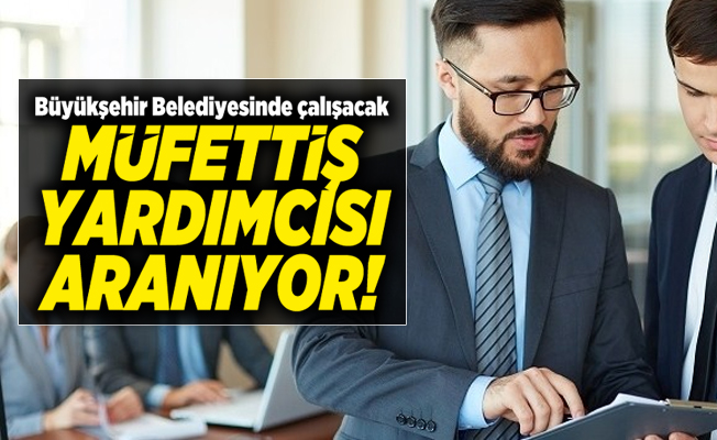 Büyükşehir Belediyesinde çalışacak Müfettiş yardımcısı aranıyor! Başvurular 15 Ekim'de sona erecek