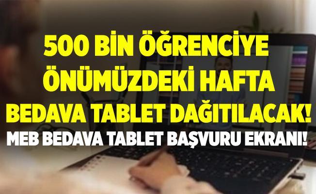 Cumhurbaşkanı Erdoğan açıkladı! 500 bin öğrenciye önümüzdeki hafta tablet dağıtılacak! MEB bedava tablet başvuru ekranı!