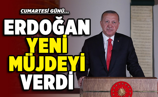Cumhurbaşkanı Erdoğan yeni müjdeyi duyurdu: Cumartesi günü