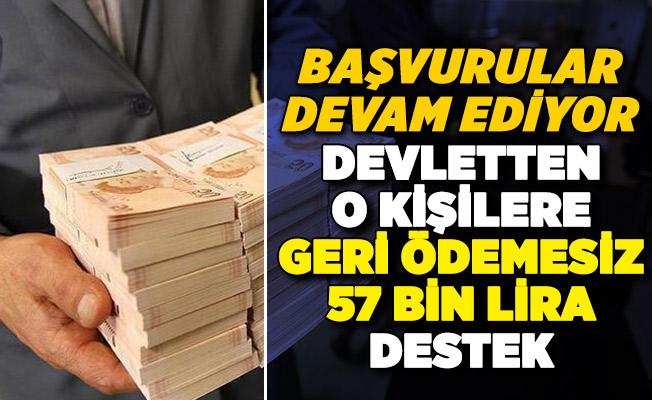 Devletten o kişilere geri ödemesiz 57 bin lira destek! Başvurular devam ediyor