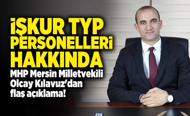 İŞKUR TYP Personelleri hakkında MHP Mersin Milletvekili Olcay Kılavuz'dan flaş açıklama! TYP'liler bizden müjdeli bir haber beklemektedir