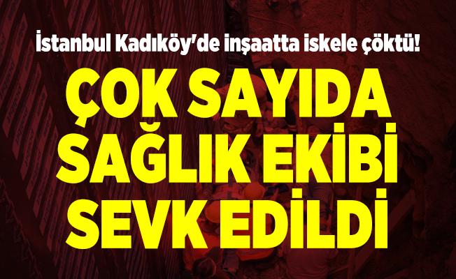 İstanbul Kadıköy'de inşaatta iskele çöktü! Çok sayıda sağlık ekibi sevk edildi