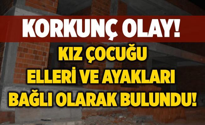 İzmir'de korkunç olay! Kız çocuğu inşaatta elleri ve ayakları bağlı şekilde bulundu!