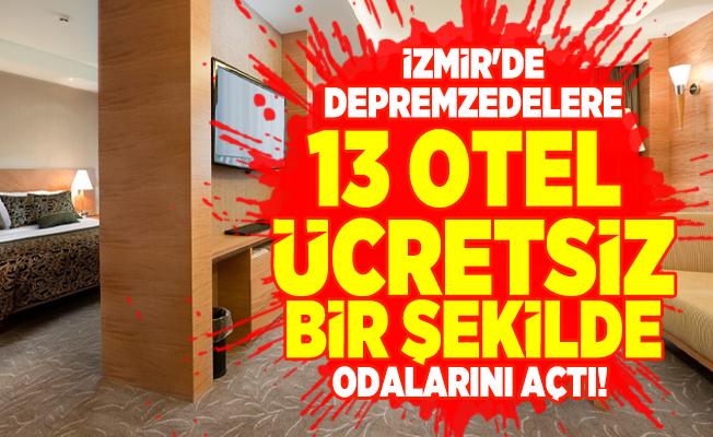 İzmir'de 13 otel depremzedelere ücretsiz bir şekilde odalarını açtı! İzmir ücretsiz oteller hangileri?