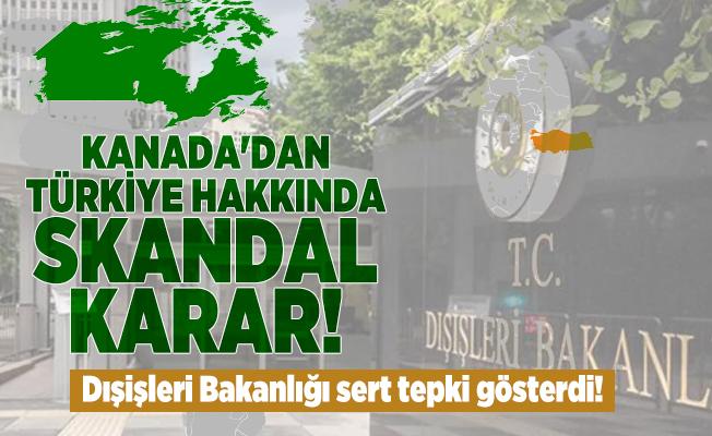 Kanada'dan Türkiye hakkında skandal karar! Dışişleri Bakanlığı sert tepki gösterdi!