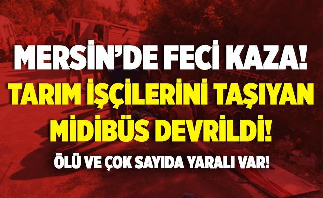 Mersin'de feci kaza! Tarım işçilerini taşıyan midibüs devrildi! Ölü ve çok sayıda yaralı var!