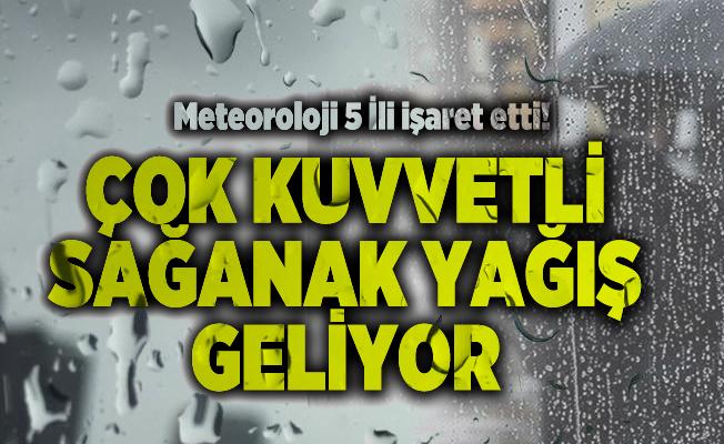 Meteoroloji 5 İli işaret etti! Çok kuvvetli sağanak yağış geliyor