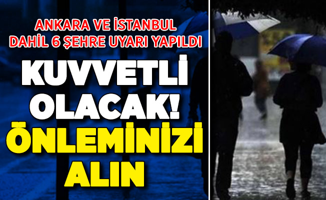 MGM Ankara ve İstanbul dahil 6 şehri uyardı: Önleminizi alın