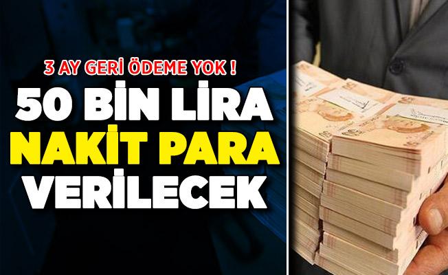 Nakit ihtiyacı olanlara 50 bin lira verilecek! 3 ay geri ödeme yok