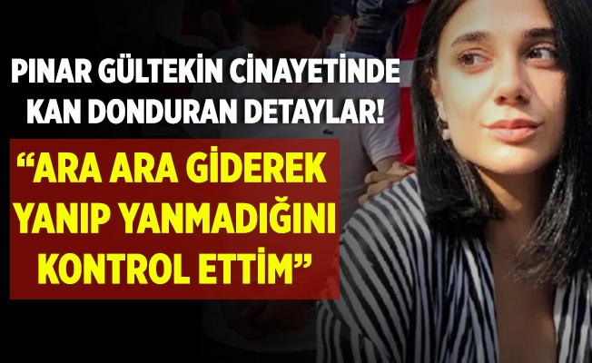 Pınar Gültekin cinayetinde kan donduran detaylar ortaya çıktı! Ara ara giderek yanıp yanmadığını kontrol ettim!
