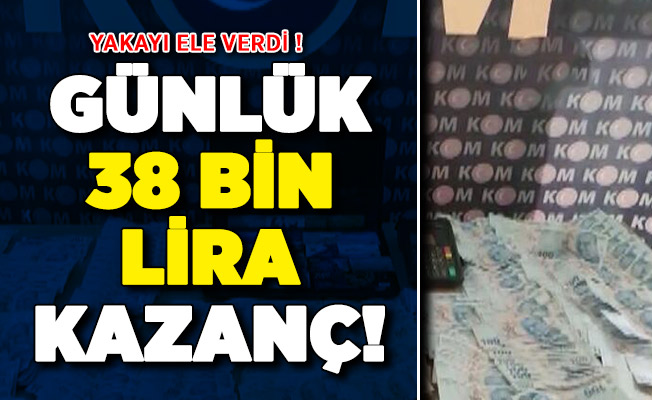 Polis Ekipleri Fark Etti: Günlük 38 Bin Lira Para Kazanıyordu ! Yakayı Ele Verdi