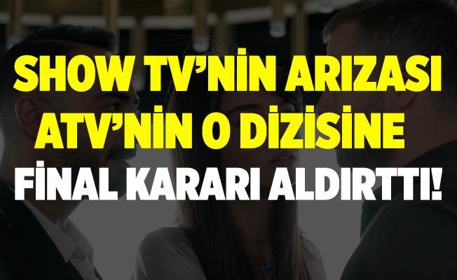 Show TV'nin Arıza dizisi ATV'nin o dizisine final kararı aldırttı!