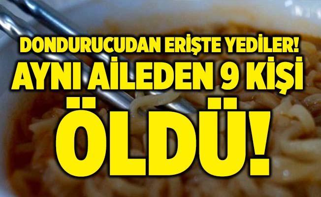 Şoke eden olay! Aynı aileden 9 kişi dondurucudan çıkardıkları erişteyi yedikten sonra hayatlarını kaybetti!