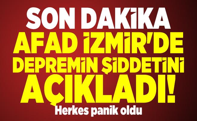 Son dakika AFAD İzmir'de depremin şiddetini açıkladı! Herkes panik oldu