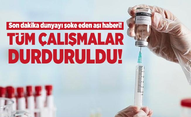 Son dakika dünyayı şoke eden aşı haberi! Tüm çalışmalar durduruldu!