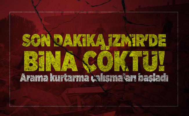 Son dakika İzmir'de bina çöktü! Arama kurtarma çalışmaları başladı