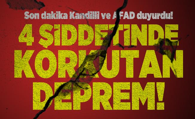 Son dakika Kandilli ve AFAD duyurdu! 4 şiddetinde korkutan deprem!