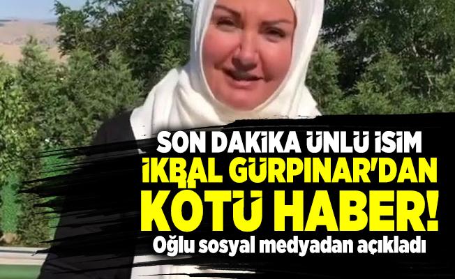 Son dakika ünlü isim İkbal Gürpınar'dan kötü haber! Oğlu son durumunu açıkladı!