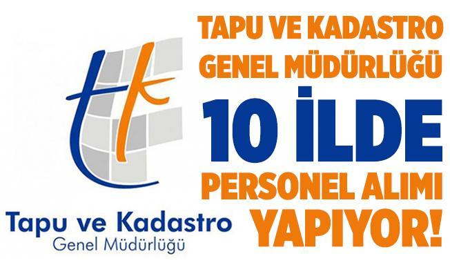 Tapu ve Kadastro Genel Müdürlüğü 10 ilde personel alımı yapacak! Başvurular yarın başlıyor!