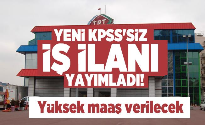 TRT yeni KPSS'siz iş ilanı yayımladı! Yüksek maaş verilecek