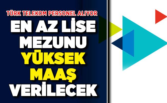 Türk Telekom en az lise mezunu yüksek maaşla personel alıyor