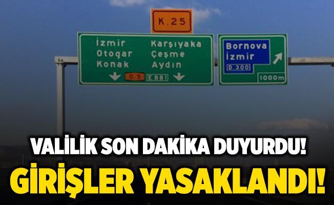 Valilik son dakika duyurdu! İzmir'e girişler ikinci bir duyuruya kadar kapatıldı!