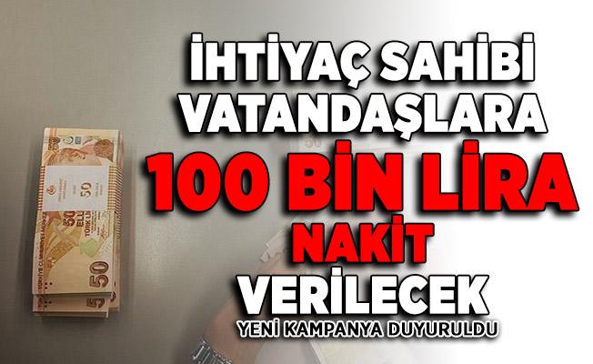Yeni kampanya duyuruldu: İhtiyaç sahiplerine 100 bin lira nakit verilecek