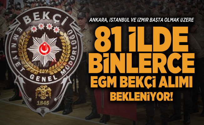Ankara, İstanbul ve İzmir başta olmak üzere 81 il de binlerce EGM Bekçi alımı bekleniyor! Bekçi maaşı ne kadar?