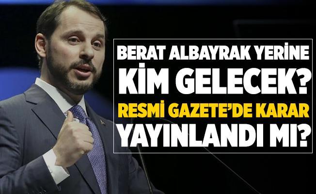 Berat Albayrak yerine kim geliyor? Resmi Gazete'de atama kararı yayınlandı mı?