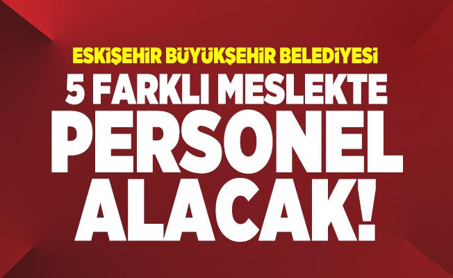 Eskişehir Büyükşehir Belediyesi ESPARK 5 farklı meslekte personel alacak!