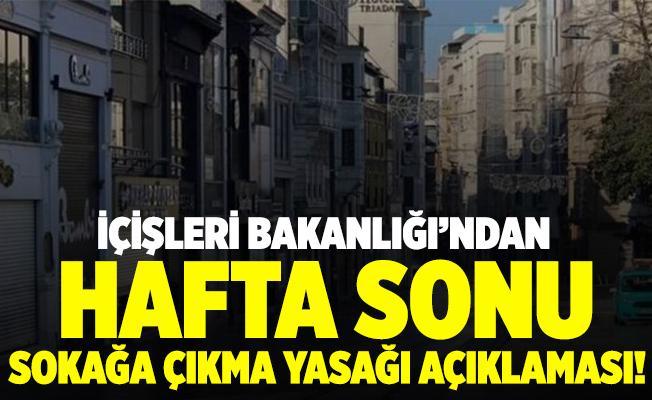 İçişleri Bakanlığı'ndan hafta sonu sokağa çıkma yasağı açıklaması!