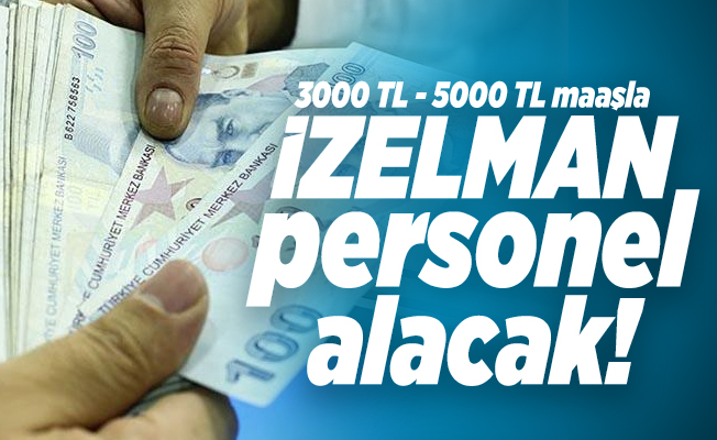 İzmir Büyükşehir Belediyesi 3 farklı meslekte 3000 TL - 5000 TL maaşla personel alacak!