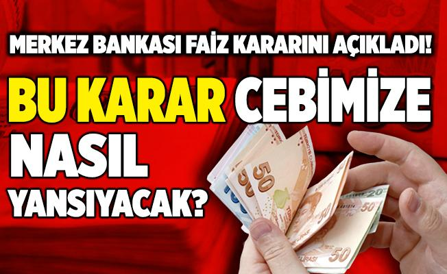Merkez Bankası faiz kararını açıkladı! Peki, bu karar cebimize nasıl yansıyacak?