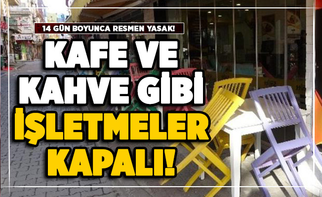 O ilimiz için flaş salgın kararı! 14 gün süreyle kahve ve kafe gibi işletmeler resmen kapatıldı