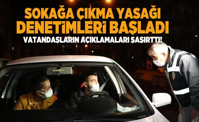 Sokağa çıkma yasağı denetimlerinde vatandaşların açıklamaları şaşırttı!