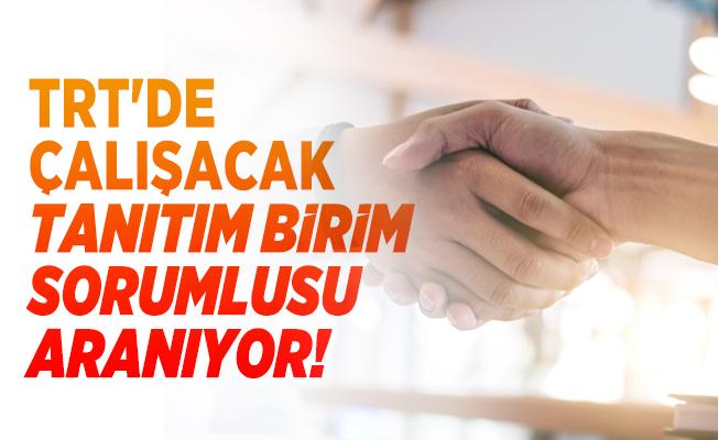 TRT'de çalışacak Tanıtım Birim Sorumlusu aranıyor!