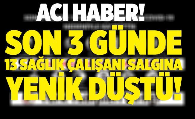 Türk Tabipleri Birliği acı haberi duyurdu! Son 3 günde 13 sağlık çalışanı koronavirüs sebebiyle hayatını kaybetti!