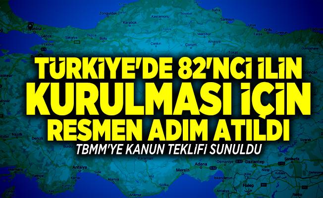 Türkiye'de 82'nci ilin kurulması için harekete geçildi! TBMM'ye kanun teklifi sunuldu