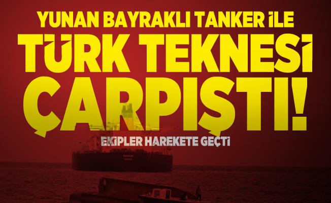 Yunan bayraklı tanker ile Türk teknesi çarpıştı! Ekipler harekete geçti