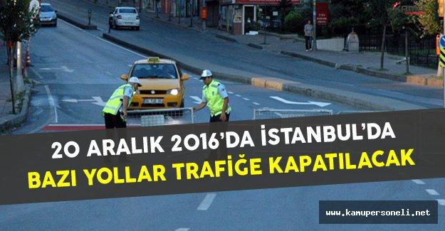 20 Aralık'ta İstanbul'da Bazı Yollar Trafiğe Kapatılacak