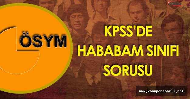 20 Kasım 2016 KPSS Ortaöğretim'de Hababam Sınıfı  Sorusu ( Hababam Sınıfı Yönetmeni Kimdir?)