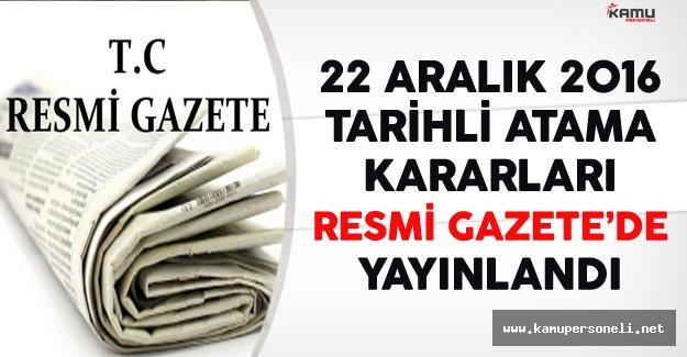 22 Aralık 2016 Tarihli Atama Kararları Resmi Gazete'de Yayınlandı