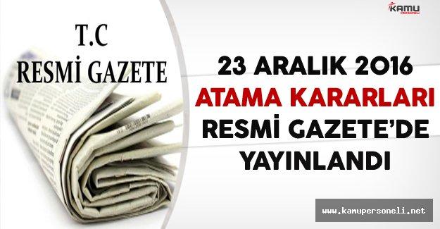 23 Aralık 2016 Tarihli Atama Kararları Resmi Gazete'de Yayınlandı
