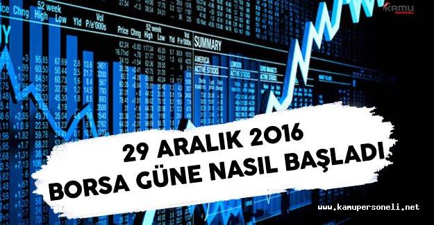 29 Aralık 2016 Borsa Güne Nasıl Başladı