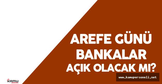 4 Temmuz Arefe Günü Bankalar Açık Olacak mı? ( Arefe Günü Bankalar Kaça Kadar Açık)
