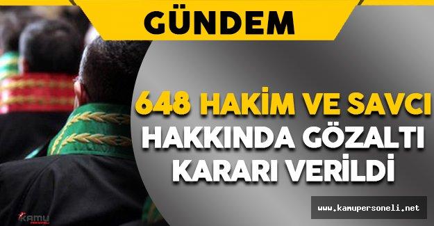648 Hakim ve Savcı Hakkında Gözaltı Kararı
