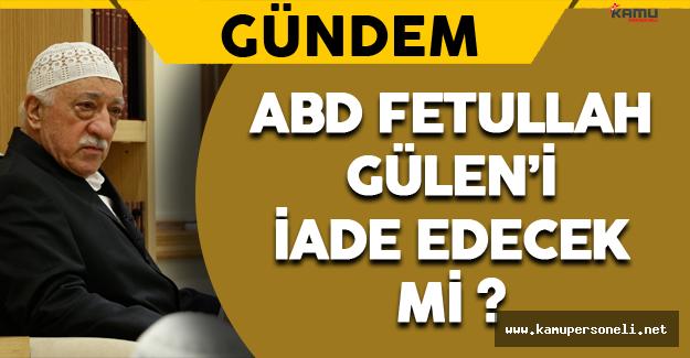 ABD Fetullah Gülen'i İade Edecek mi ?