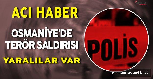 Acı Haber: Osmaniye' de Terör Saldırısı! Yaralılar Var!
