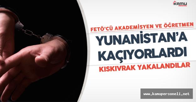 Açığa Alınan Akademisyen ve Meslekten Atılan Öğretmen Yunanistan'a Kaçıyordu
